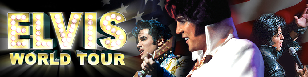 ELVIS WORLD TOUR The Ticket Store theticketstore.co.uk